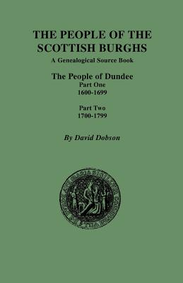 Image for The People of the Scottish Burghs: DUNDEE, 1600-1799. Two Parts in One
