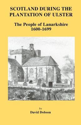 Image for Scotland During the Plantation of Ulster: The People of Lanarkshire, 1600-1699