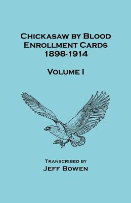 Image for Chickasaw by Blood. Enrollment Cards, 1898-1914. Volume I
