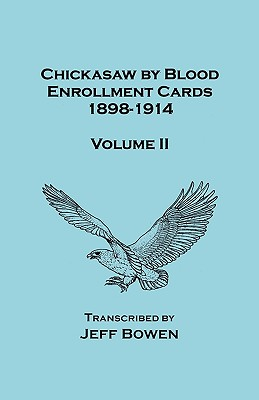 Image for Chickasaw by Blood. Enrollment Cards, 1898-1914. Volume II