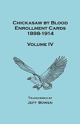 Image for Chickasaw by Blood. Enrollment Cards, 1898-1914. Volume IV
