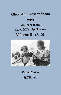 Image for Cherokee Descendants West. An Index to the Guion Miller Applications, Volume II  (A-M)