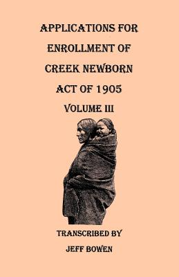 Image for Applications for Enrollment of Creek Newborn--Act of 1905. Volume III