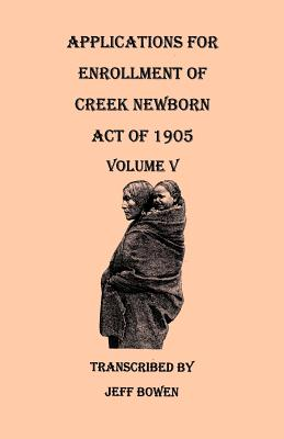Image for Applications for Enrollment of Creek Newborn—Act of 1905. Volume V