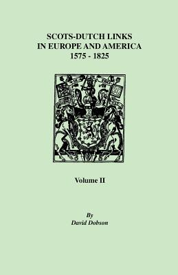 Image for Scots-Dutch Links in Europe and America, 1575-1825. Volume II