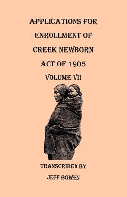 Image for Applications for Enrollment of Creek Newborn--Act of 1905. Volume VII