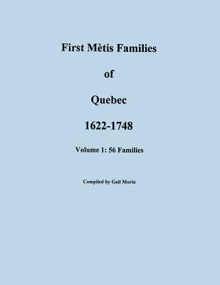 Image for First Métis Families of Quebec, 1622-1748. Volume 1: Fifty-Six Families