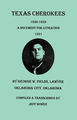 Image for Texas Cherokees, 1820-1839: A Document for Litigation (1921), by George W. Fields