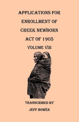 Image for Applications for Enrollment of Creek Newborn--Act of 1905. Volume VIII