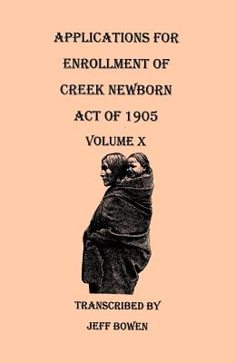 Image for Applications for Enrollment of Creek Newborn. Act of 1905. Volume X