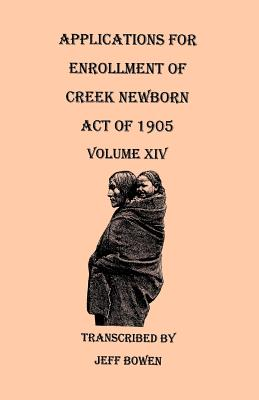 Image for Applications for Enrollment of Creek Newborn--Act of 1905. Volume XIV