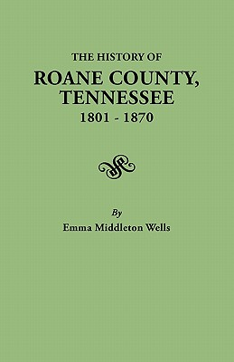 Image for The History of Roane County, Tennessee 1801-1870