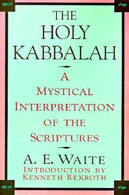 The Holy Kabbalah: A Mystical Interpretation of the Scriptures, A. E. Waite
