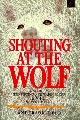 Image for Shouting at the Wolf : A Guide to Identifying and Warding off Evil in Everyday Life