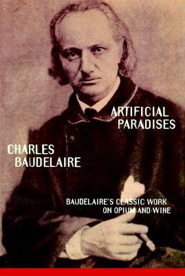 Artificial Paradises: Baudelaire's Masterpiece on Hashish, Baudelaire, D.
