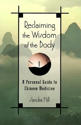 Image for Reclaiming the Wisdom of the Body: A Personal Guide to Chinese Medicine