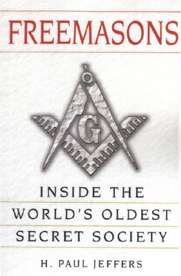 Freemasons: A History and Exploration of the World's Oldest Secret Society, H. Paul Jeffers