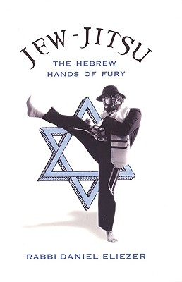 JEW-JITSU : THE HEBREW HANDS OF FURY, DANIEL ELIEZER