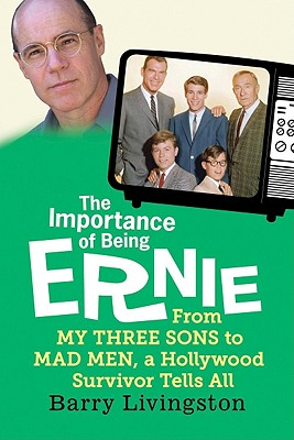Image for The Importance of Being Ernie: From My Three Sons to Mad Men, a Hollywood Survivor Tells All