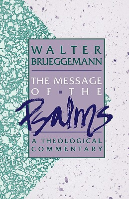 The Message of the Psalms: A Theological Commentary (Augsberg Old Testament Studies), WALTER BRUEGGEMANN