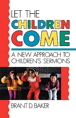 Image for Let the Children Come: A New Approach to Children's Sermons