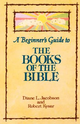 A Beginner's Guide to the Books of the Bible, Jacobson, Diane L.;Kysar, Robert