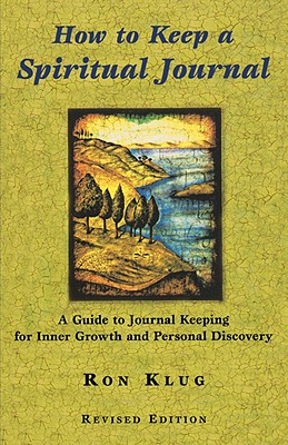 How to Keep a Spiritual Journal: A Guide to Journal Keeping for Inner Growth and Personal Discovery, Klug, Ron