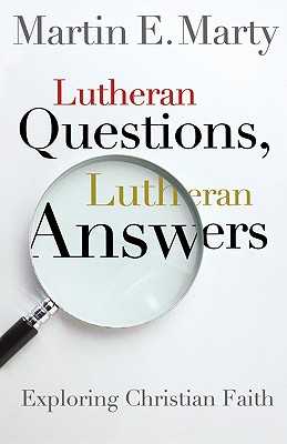 Lutheran Questions, Lutheran Answers: Exploring Christian Faith, Martin Marty