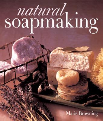 Natural Soapmaking, Browning, Marie