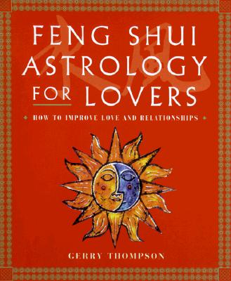 Image for Feng Shui Astrology For Lovers: How to Improve Love and Relationships
