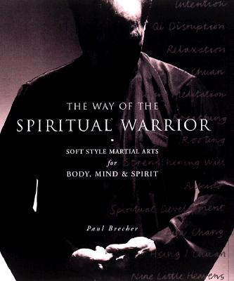 Image for The Way of the Spiritual Warrior: Soft Style Martial Arts for Body, Mind and Spirit