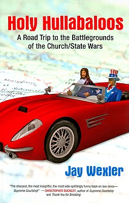 Image for Holy Hullabaloos: A Road Trip to the Battlegrounds of the Church/State Wars