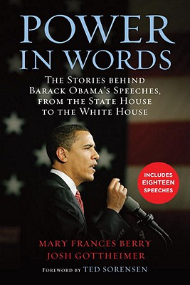 Power in Words: The Stories behind Barack Obama's Speeches, from the State House to the White House, Mary Frances Berry, Josh Gottheimer