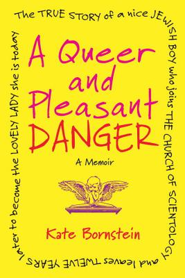 Image for Queer and Pleasant Danger: The true story of a nice Jewish boy who joins the Chu