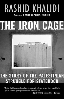 The Iron Cage: The Story of the Palestinian Struggle for Statehood, Khalidi, Rashid