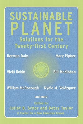 Sustainable Planet: Solutions for the Twenty-first Century, Schor, Juliet; Betsy Taylor