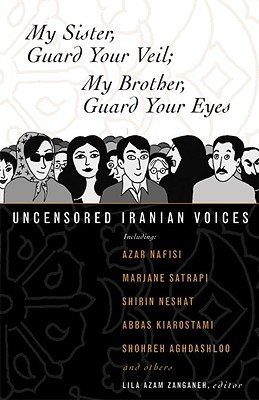 Image for My Sister, Guard Your Veil; My Brother, Guard Your Eyes: Uncensored Iranian Voices