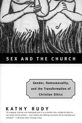 "Image for ""Sex and the Church: Gender, Homosexuality, and the Transformation of Christian Ethics"""