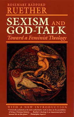 Sexism and God Talk: Toward a Feminist Theology, Ruether, Rosemary R.