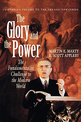 Image for The Glory and the Power: The Fundamentalist Challenge to the Modern World