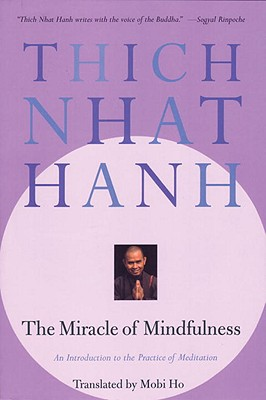 The Miracle of Mindfulness: An Introduction to the Practice of Meditation, Thich Nhat Hanh