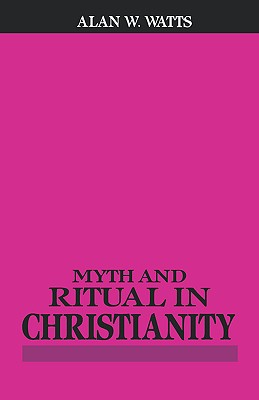 Myth and Ritual in Christianity, ALAN W. WATTS