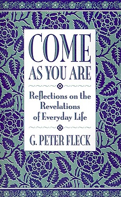 Image for Come as You Are: Reflections on the Revelations of Everyday Life