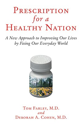 Image for Prescription for a Healthy Nation: A New Approach to Improving Our Lives by Fixing Our Everyday World