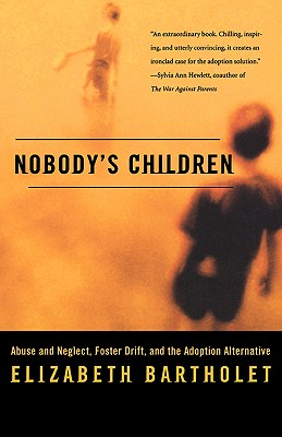 Nobody's Children: Abuse and Neglect, Foster Drift, and the Adoption Alternative, Bartholet, Elizabeth