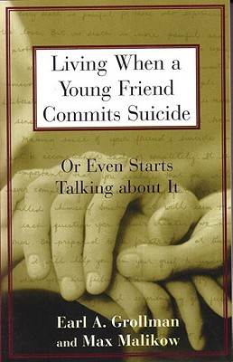 Living When a Young Friend Commits Suicide: Or Even Starts Talking about It, Grollman, Earl A.