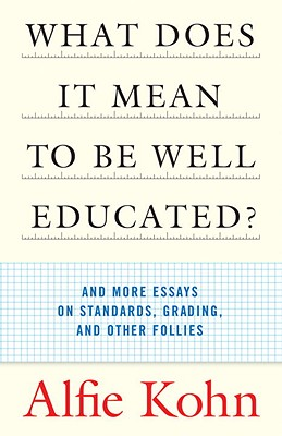 Image for What Does it Mean to Be Well Educated? And Other Essays on Standards, Grading, and Other Follies