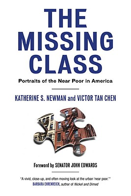 The Missing Class: Portraits of the Near Poor in America, Newman, Katherine; Chen, Victor Tan