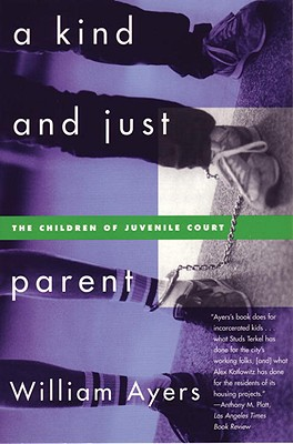 A Kind and Just Parent: The Children of Juvenile Court, Ayers, William