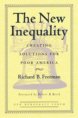 The New Inequality: Creating Solutions for Poor America (New Democracy Forum), Richard B. Freeman